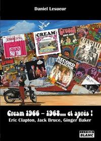 Daniel Lesueur - Cream 1966-1968... et après ! - Eric Clapton, Jack Bruce, Ginger Baker.