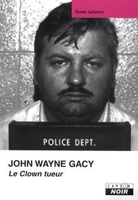 Daniel Lesueur - John Wayne Gacy - Le Clown tueur.