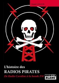 Daniel Lesueur - L'histoire des radios pirates - de Radio Caroline à la bande FM.
