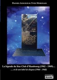 Daniel Lesueur et Yves Morinais - La légende du Star Club d'Hambourg (1962-1969) - Et de son label de disques (1964-1968).