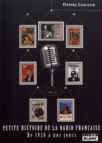 Daniel Lesueur - Petite histoire de la radio française de 1920 à nos jours.