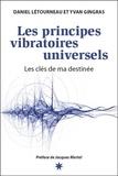 Daniel Létourneau et Yvan Gingras - Les principes vibratoires universels - Les clés de ma destinée.