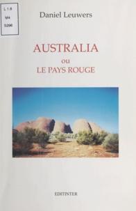 Daniel Leuwers - Australia ou le Pays rouge.