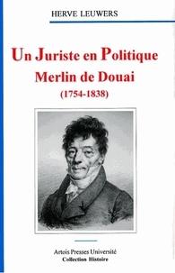 Daniel Leuwers - Merlin de Douai (1754-1838) - Un juriste en politique.