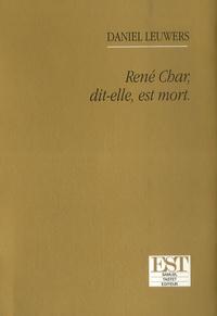 Daniel Leuwers - René Char, dit-elle, est mort.