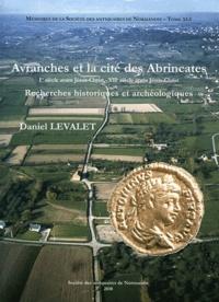Daniel Levalet - Avranches et la cité des Abrincates (Ier siècle avant J.-C. - VIIe siècle après J.-C.) - Recherches historiques et archéologiques.
