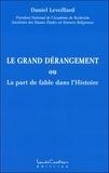 Daniel Leveillard - Le grand dérangement - La part de fable dans l'Histoire.