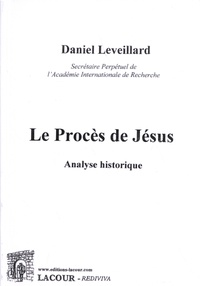 Daniel Leveillard - Le procès de Jésus - Analyse historique.
