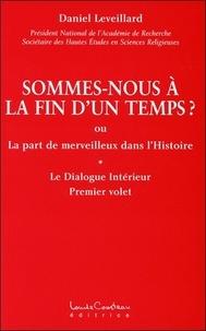 Daniel Leveillard - Sommes-nous à la fin d'un temps ? - Ou la part du merveilleux dans l'Histoire.
