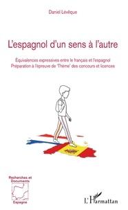 """Daniel Lévêque - L'espagnol d'un sens à l'autre - Equivalences expressives entre le français et l'espagnol - Préparation à l'épreuve de """"Thème"""" des concours et licences."""