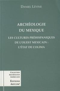 Daniel Levine - Archéologie du Mexique - Les cultures préhispaniques de l'ouest méxicain, l'État de Colima.