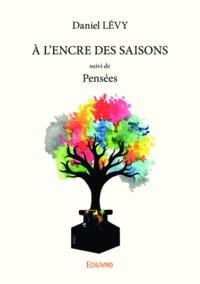 Daniel Levy - A l'encre des saisons - suivi de Pensées.