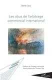 Daniel Levy - Les abus de l'arbitrage commercial international.