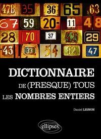 Daniel Lignon - Le dictionnaire de (presque) tous les nombres entiers.