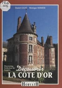 Daniel Ligou et Monique Sermier - Découvrir la Côte d'Or.