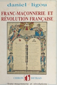 Daniel Ligou et Daniel Béresniak - Franc-maçonnerie et Révolution française, 1789-1799 - Franc-maçonnerie et révolutions.