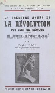 Daniel Ligou et  Faculté des Lettres et Science - La première année de la Révolution vue par un témoin, 1789-1790 - Les bulletins de Poncet-Delpech, député du Quercy aux États généraux de 1789.