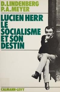 Daniel Lindenberg et Pierre-André Meyer - Lucien Herr : le socialisme et son destin.