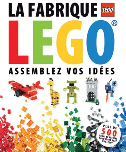 Daniel Lipkowitz - La fabrique Lego, assemblez vos idées.