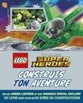 Daniel Lipkowitz et Gary Ombler - Lego DC Comics Super Heroes Construis ton aventure - Avec une figurine Green Lantern et son vaisseau spatial exclusif à construire.