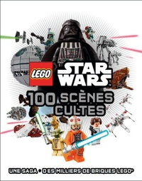 Daniel Lipkowitz - Lego Star Wars - 100 scènes cultes.