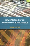 Daniel Little - New Directions in the Philosophy of Social Science.