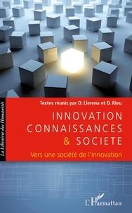 Daniel Llerena et Dominique Rieu - Innovation connaissances et société - Vers une société de l'innovation.