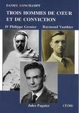Daniel Lonchampt - Trois hommes de coeur et de conviction - Dr Philippe Gernier, Raymond Vauthier, Jules Pagnier.