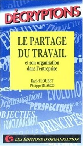 Daniel Loubet et Philippe Blasco - Le partage du travail et son organisation dans l'entreprise.
