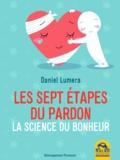 Daniel Lumera - Les sept étapes du pardon - La science du bonheur.