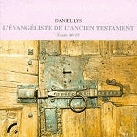 Daniel Lys - L'évangéliste de l'Ancien Testament - Esaïe 40-55.