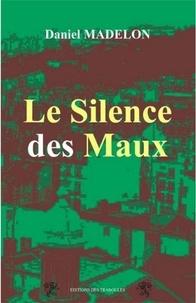 Daniel Madelon - Le silence des maux.
