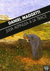 Daniel Maggetti - Julia Alpinula à la trace.