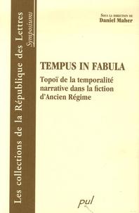 Daniel Maher - Tempus in fabula - Topoï de la temporalité narrative dans la fiction d'Ancien Régime.