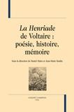 Daniel Maira et Jean-Marie Roulin - La Henriade de Voltaire : poésie, histoire, mémoire.