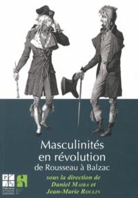 Daniel Maira et Jean-Marie Roulin - Masculin en révolution - De Rousseau à Balzac.