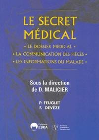 Daniel Malicier - Le secret médical - Le dossier médical, la communication des pièces, les informations du malade.