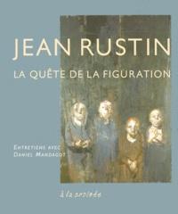 Daniel Mandagot - JEAN RUSTIN. - La quête de la figuration.
