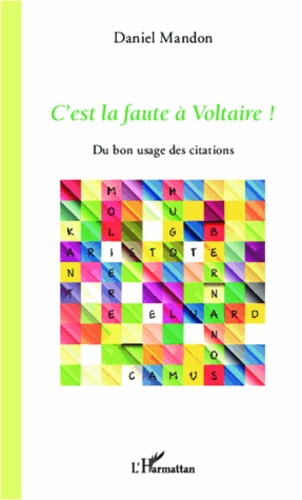 Daniel Mandon - C'est la faute à Voltaire ! - Du bon usage des citations.