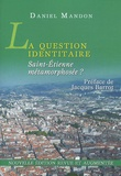 Daniel Mandon - La question identitaire - Saint-Etienne métamorphosée ?.