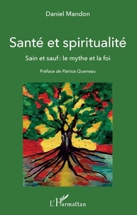 Daniel Mandon - Santé et spiritualité - Sain et sauf : le mythe et la foi.