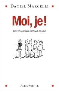 Daniel Marcelli - Moi, je ! - De l'éducation à l'individualisme.