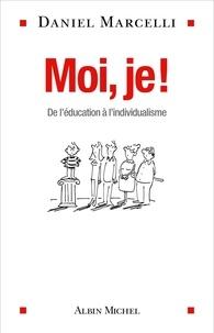 Daniel Marcelli - Moi je ! - De l éducation à l individualisme.