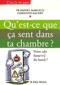 Daniel Marcelli et Christine Baudry - Qu'est-ce que ça sent dans ta chambre ? - Votre ado fume-t-il du hasch ?.