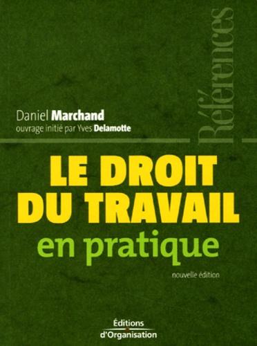 Daniel Marchand - Le droit du tavail en pratique.