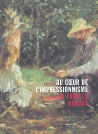 Daniel Marchesseau et Solange Thierry - Au coeur de l'impressionnisme - La famille Rouart.