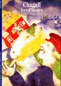 Daniel Marchesseau - Chagall, ivre d'images.