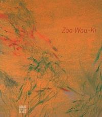 Daniel Marchesseau et Françoise Marquet - Zao Wou-Ki - Peintures, oeuvres sur papier, céramiques 1947-2007.