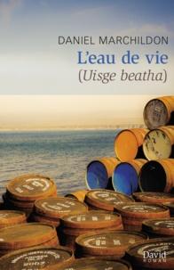 Daniel Marchildon - L'eau de vie - Uisge Beatha.