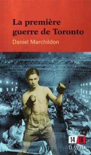 Daniel Marchildon - La première guerre de Toronto.